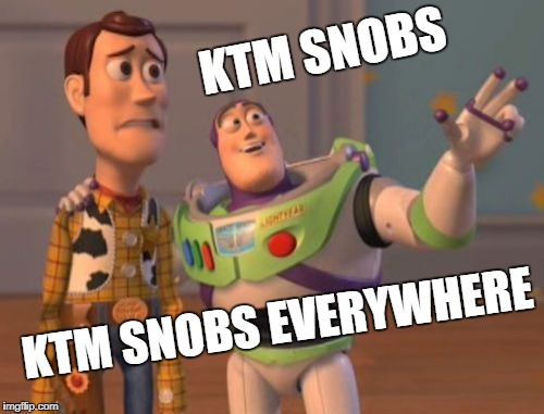 X, X Everywhere Meme | KTM SNOBS KTM SNOBS EVERYWHERE | image tagged in memes,x,x everywhere,x x everywhere | made w/ Imgflip meme maker