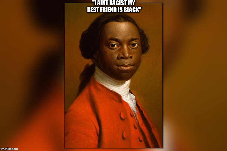 """I AINT RACIST MY BEST FRIEND IS BLACK"" 