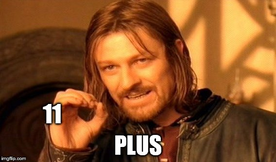One Does Not Simply Meme | 11 PLUS | image tagged in memes,one does not simply | made w/ Imgflip meme maker
