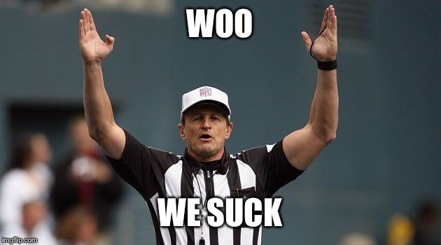 WOO WE SUCK | image tagged in nfl ref | made w/ Imgflip meme maker