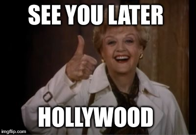 Murder She Wrote |  SEE YOU LATER; HOLLYWOOD | image tagged in murder she wrote | made w/ Imgflip meme maker