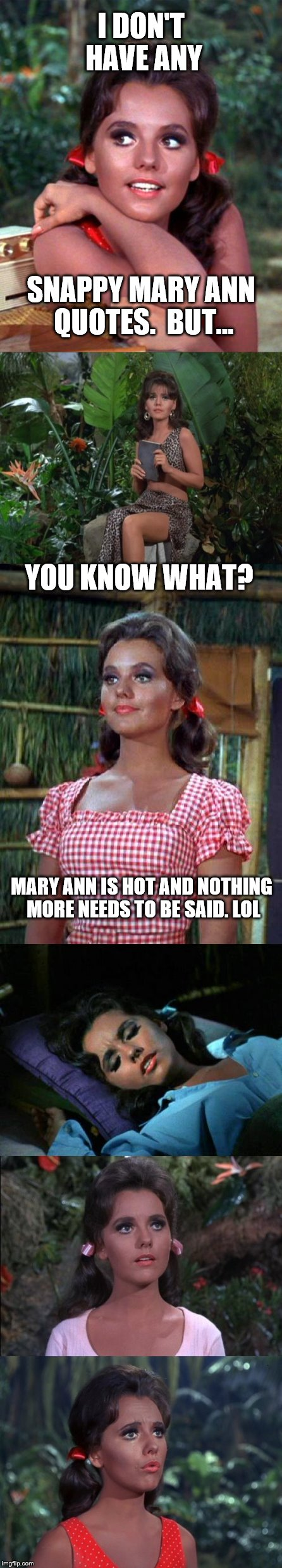 OH YEAH! | I DON'T HAVE ANY SNAPPY MARY ANN QUOTES.  BUT... YOU KNOW WHAT? MARY ANN IS HOT AND NOTHING MORE NEEDS TO BE SAID. LOL | image tagged in mary ann summers,gilligan's island,sexy women | made w/ Imgflip meme maker