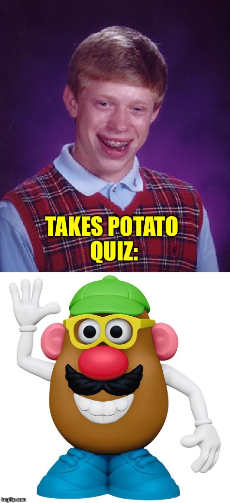 TAKES POTATO QUIZ: | made w/ Imgflip meme maker