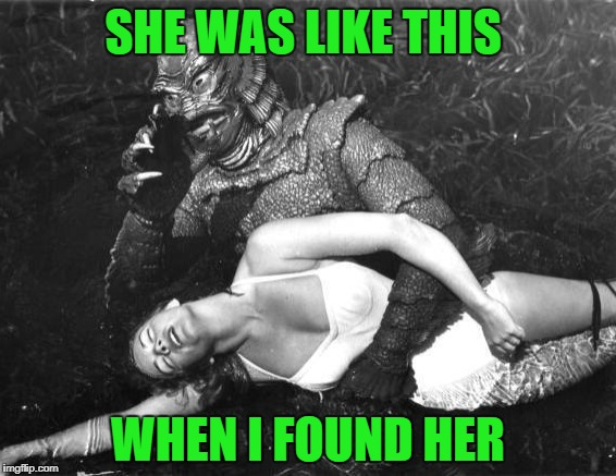SHE WAS LIKE THIS WHEN I FOUND HER | made w/ Imgflip meme maker