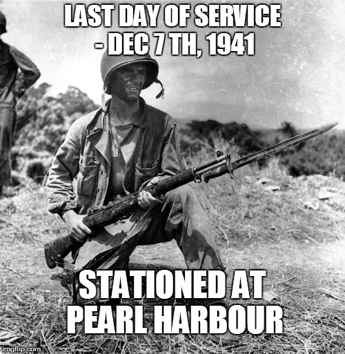 Luck... | LAST DAY OF SERVICE - DEC 7 TH, 1941 STATIONED AT PEARL HARBOUR | image tagged in pearl harbor,memes,funny,world war 2,world war ii | made w/ Imgflip meme maker