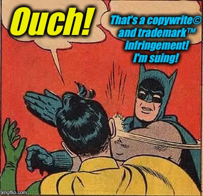 Batman Slapping Robin Meme | Ouch! That's a copywrite© and trademark™ infringement! I'm suing! | image tagged in memes,batman slapping robin | made w/ Imgflip meme maker