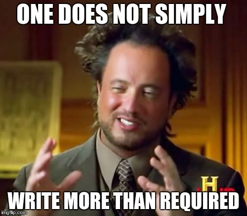 Ancient Aliens Meme | ONE DOES NOT SIMPLY WRITE MORE THAN REQUIRED | image tagged in memes,ancient aliens | made w/ Imgflip meme maker