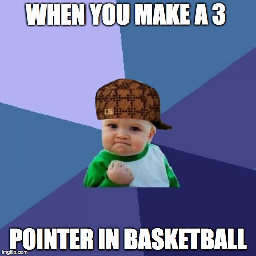 Success Kid Meme | WHEN YOU MAKE A 3 POINTER IN BASKETBALL | image tagged in memes,success kid,scumbag | made w/ Imgflip meme maker
