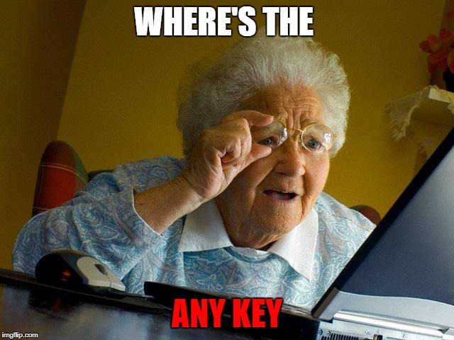 Grandma Finds The Internet Meme | WHERE'S THE ANY KEY | image tagged in memes,grandma finds the internet | made w/ Imgflip meme maker