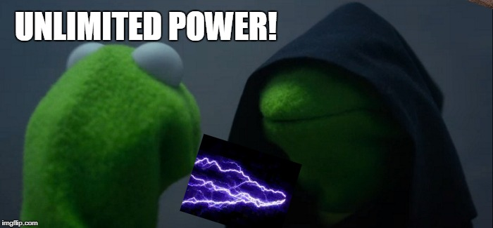 Evil Kermit Meme | UNLIMITED POWER! | image tagged in memes,evil kermit | made w/ Imgflip meme maker