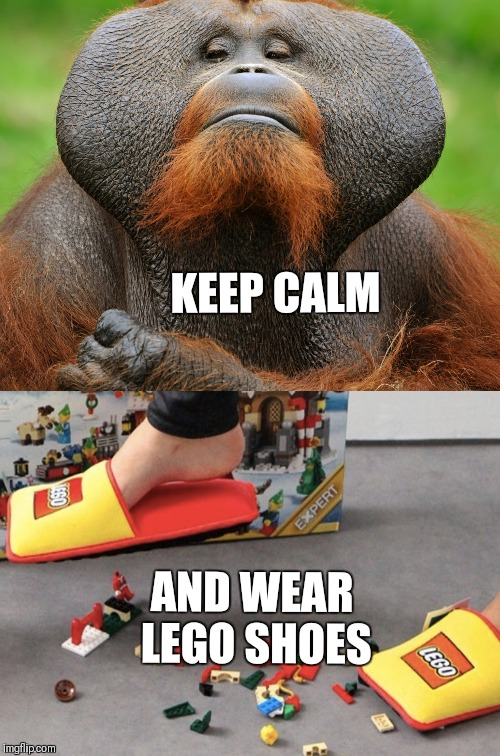KEEP CALM AND WEAR LEGO SHOES | made w/ Imgflip meme maker