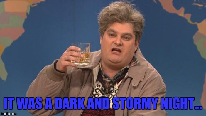 IT WAS A DARK AND STORMY NIGHT... | made w/ Imgflip meme maker