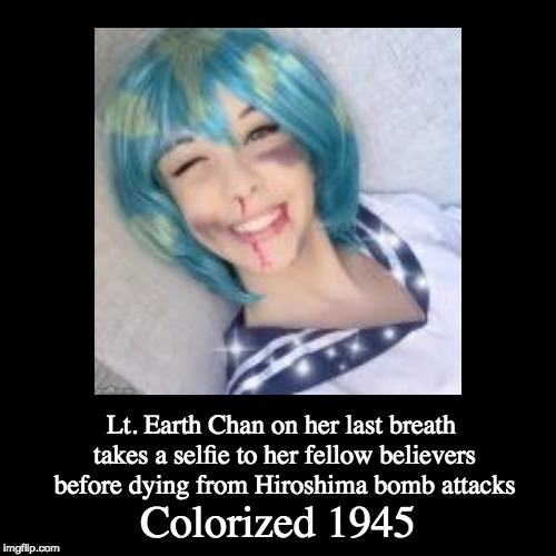 Yet again another Colorized meme which I wanted to do | Colorized 1945 | Lt. Earth Chan on her last breath takes a selfie to her fellow believers before dying from Hiroshima bomb attacks | image tagged in funny,demotivationals,ww2,memes,colorized,hiroshima | made w/ Imgflip demotivational maker