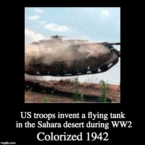 Is this even relevant | Colorized 1942 | US troops invent a flying tank in the Sahara desert during WW2 | image tagged in funny,demotivationals,colorized,memes,ww2,1942 | made w/ Imgflip demotivational maker
