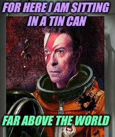 FOR HERE I AM SITTING IN A TIN CAN FAR ABOVE THE WORLD | made w/ Imgflip meme maker