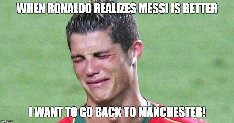 WHEN RONALDO REALIZES MESSI IS BETTER I WANT TO GO BACK TO MANCHESTER! | image tagged in ronaldo cry | made w/ Imgflip meme maker