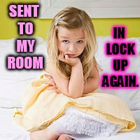 Here Again. Oh What Can I Do? | SENT TO MY ROOM IN LOCK UP AGAIN. | image tagged in memes,girl,cute,sent,to my room,not again | made w/ Imgflip meme maker