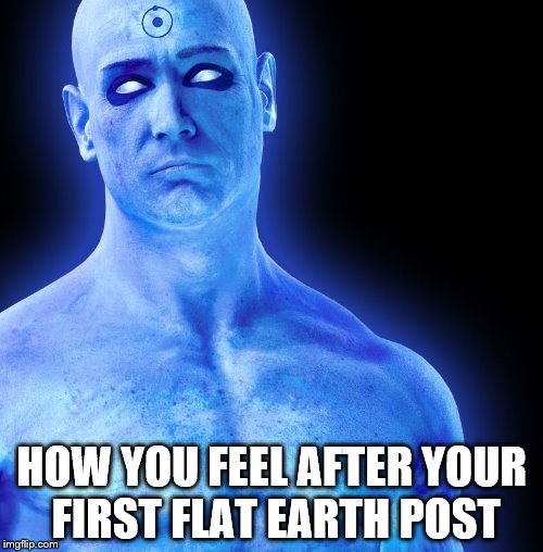 HOW YOU FEEL AFTER YOUR FIRST FLAT EARTH POST | image tagged in flat eart,manhattan | made w/ Imgflip meme maker