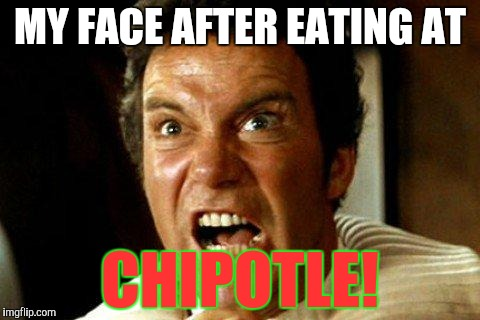 On the khan |  MY FACE AFTER EATING AT; CHIPOTLE! | image tagged in damn you khan,chipotle,shits,diarrhea,salmonella,norovirus | made w/ Imgflip meme maker
