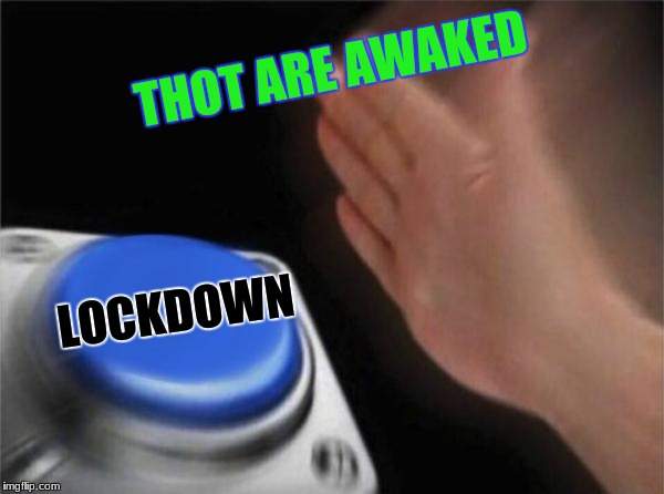 Blank Nut Button Meme | THOT ARE AWAKED LOCKDOWN | image tagged in memes,blank nut button | made w/ Imgflip meme maker