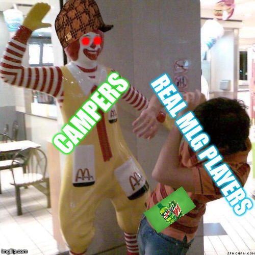 When campers get ya | REAL MLG PLAYERS CAMPERS * * | image tagged in mcdonald slap,scumbag | made w/ Imgflip meme maker