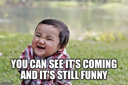 Evil Toddler Meme | YOU CAN SEE IT'S COMING AND IT'S STILL FUNNY | image tagged in memes,evil toddler | made w/ Imgflip meme maker
