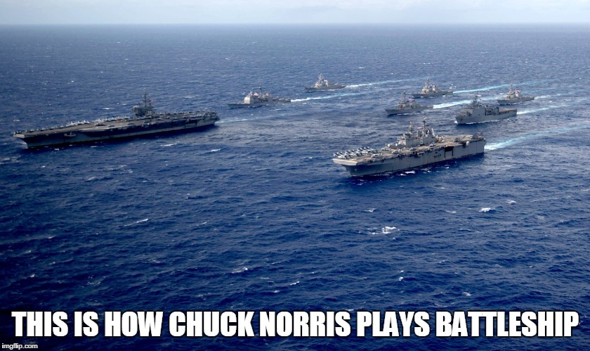 Chuck Norris Battleship | THIS IS HOW CHUCK NORRIS PLAYS BATTLESHIP | image tagged in chuck norris,memes,battleship | made w/ Imgflip meme maker