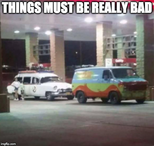 Time to move. | THINGS MUST BE REALLY BAD | image tagged in scooby doo,ghostbusters,who you gonna call | made w/ Imgflip meme maker