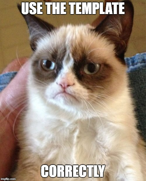 Grumpy Cat Meme | USE THE TEMPLATE CORRECTLY | image tagged in memes,grumpy cat | made w/ Imgflip meme maker