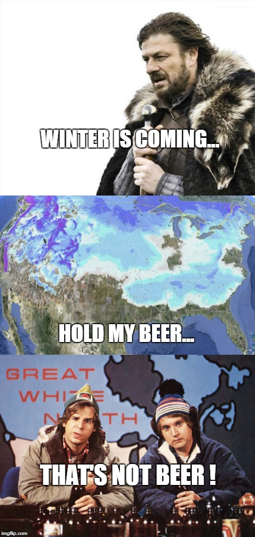 WInter Is Coming Versus The Latest Snowstorm About To Hit The U.S. Versus The Mackenzie Brothers | WINTER IS COMING... HOLD MY BEER... THAT'S NOT BEER ! | image tagged in winter is coming,mackenzie brothers,us map,snowstorm,beer,hoser | made w/ Imgflip meme maker