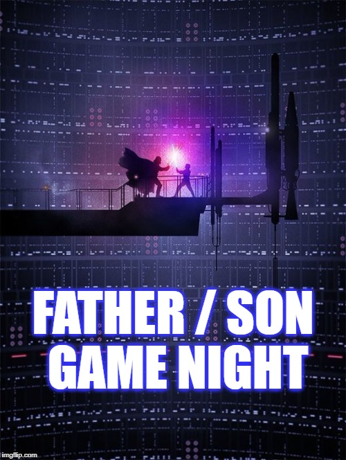 Father - Son Game Night | FATHER / SON GAME NIGHT | image tagged in darth vader,luke skywalker,star wars,lightsaber,fight | made w/ Imgflip meme maker