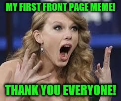 MY FIRST FRONT PAGE MEME! THANK YOU EVERYONE! | made w/ Imgflip meme maker