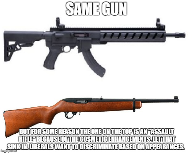 "One is black. One is not. Are Liberals racists?  | SAME GUN BUT FOR SOME REASON THE ONE ON THE TOP IS AN ""ASSAULT RIFLE"" BECAUSE OF THE COSMETIC ENHANCEMENTS. LET THAT SINK IN. LIBERALS WANT  