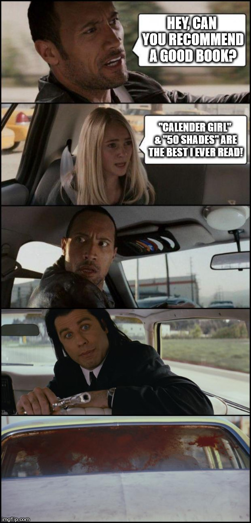 "the rock driving and pulp fiction | HEY, CAN YOU RECOMMEND A GOOD BOOK? ""CALENDER GIRL"" & ""50 SHADES"" ARE THE BEST I EVER READ! 