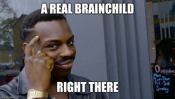 Roll Safe Think About It Meme | A REAL BRAINCHILD RIGHT THERE | image tagged in memes,roll safe think about it | made w/ Imgflip meme maker