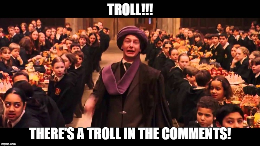 Troll! Troll in the Comments! | TROLL!!! THERE'S A TROLL IN THE COMMENTS! | image tagged in troll,comments,quirrel | made w/ Imgflip meme maker