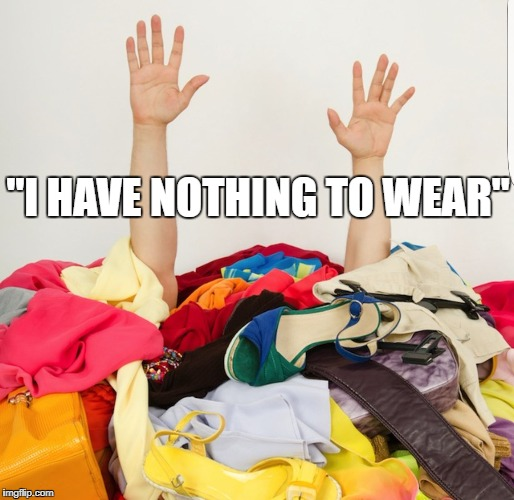 "Clothes | ""I HAVE NOTHING TO WEAR"" 