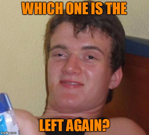 WHICH ONE IS THE LEFT AGAIN? | made w/ Imgflip meme maker