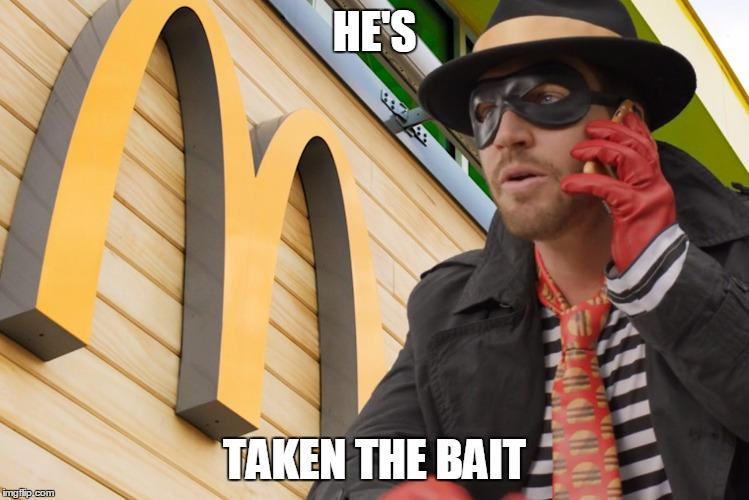 HE'S TAKEN THE BAIT | made w/ Imgflip meme maker