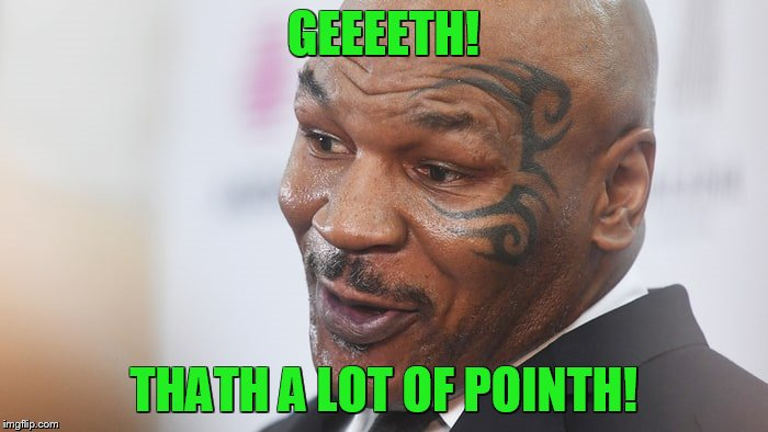 GEEEETH! THATH A LOT OF POINTH! | made w/ Imgflip meme maker