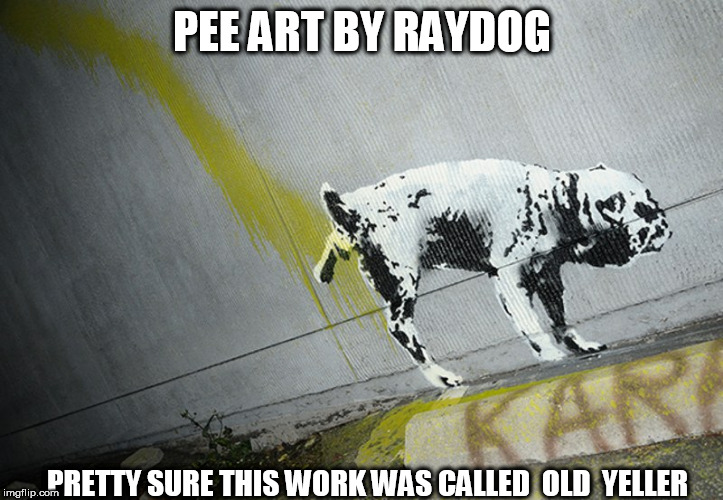 PEE ART BY RAYDOG PRETTY SURE THIS WORK WAS CALLED  OLD  YELLER | made w/ Imgflip meme maker