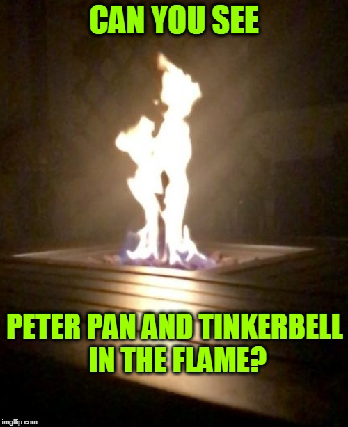 CAN YOU SEE PETER PAN AND TINKERBELL IN THE FLAME? | image tagged in peter pan,disney,flames,tinkerbell,fireplace | made w/ Imgflip meme maker