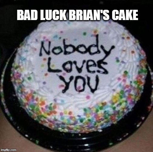 BAD LUCK BRIAN'S CAKE | image tagged in bad luck brian's cake,bad luck brian,cake,birthday cake | made w/ Imgflip meme maker