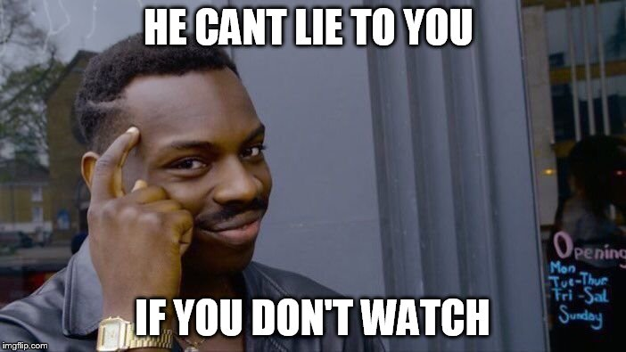 HE CANT LIE TO YOU IF YOU DON'T WATCH | image tagged in memes,roll safe think about it | made w/ Imgflip meme maker