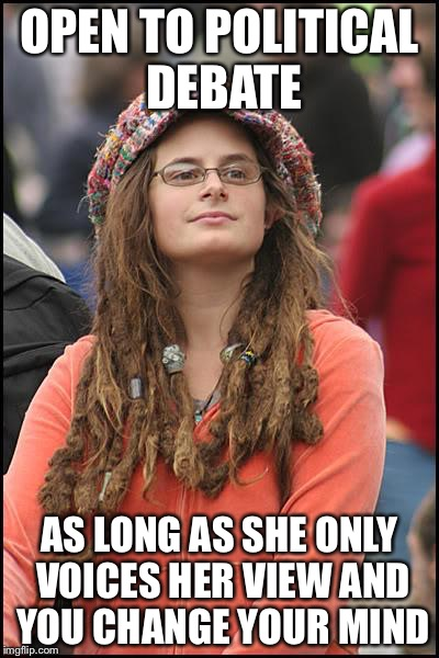 College Liberal Meme | OPEN TO POLITICAL DEBATE AS LONG AS SHE ONLY VOICES HER VIEW AND YOU CHANGE YOUR MIND | image tagged in memes,college liberal | made w/ Imgflip meme maker