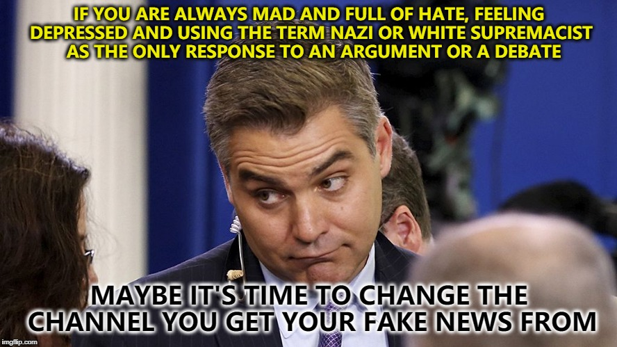 feeling down bunky ?  maybe it's time for change | IF YOU ARE ALWAYS MAD AND FULL OF HATE, FEELING DEPRESSED AND USING THE TERM NAZI OR WHITE SUPREMACIST  AS THE ONLY RESPONSE TO AN ARGUMENT  | image tagged in get help,hope and change,do you need help,cnn propaganda | made w/ Imgflip meme maker