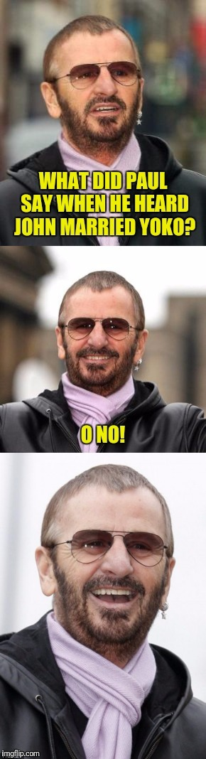 Bad pun Ringo, a resubmission for Music Week, a Phantasmemegoric event March 6 to March 12 | O NO | image tagged in music week,bad pun ringo,john lennon,yoko ono,paul mccartney | made w/ Imgflip meme maker
