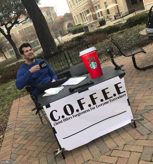 Have some Coffee | image tagged in jesus,coffee,change my mind | made w/ Imgflip meme maker