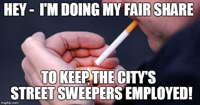 HEY -  I'M DOING MY FAIR SHARE TO KEEP THE CITY'S  STREET SWEEPERS EMPLOYED! | made w/ Imgflip meme maker