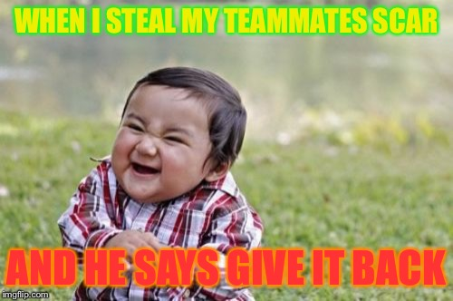 Another fortnite scenario | WHEN I STEAL MY TEAMMATES SCAR AND HE SAYS GIVE IT BACK | image tagged in memes,evil toddler | made w/ Imgflip meme maker